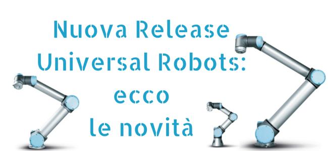 Nuova Release Universal Robots- ecco le novità