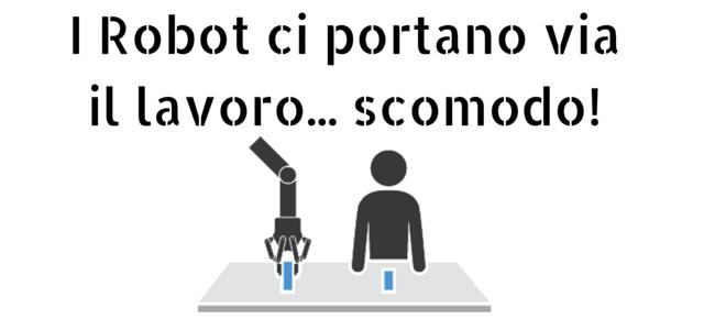 I Robot ci portano via il lavoro... scomodo!
